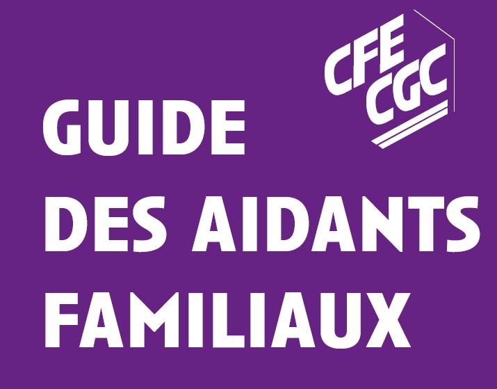 GUIDE DES AIDANTS FAMILIAUX MIS EN PLACE PAR LA CFE CGC =>UN SUPERBE OUTIL!